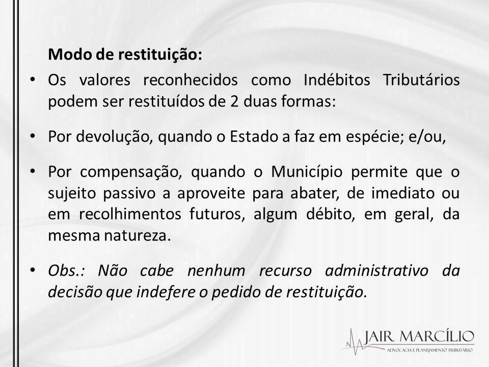 Modo de restituição: Os valores reconhecidos como Indébitos Tributários podem ser restituídos de 2 duas formas: