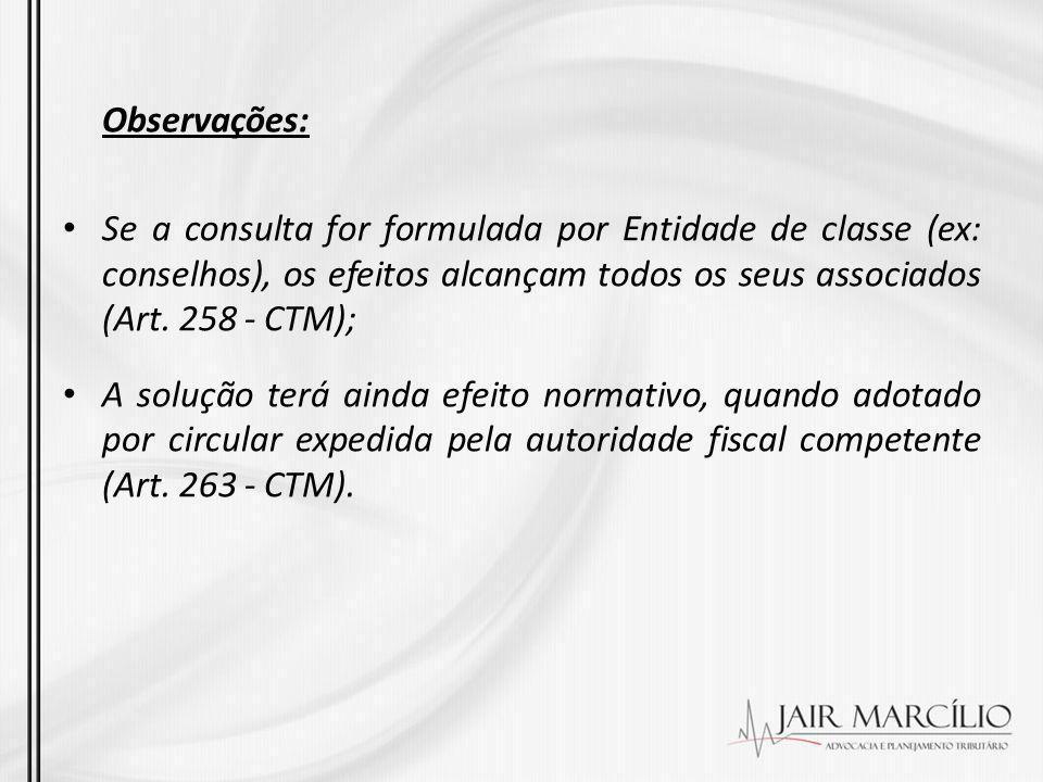 Observações: Se a consulta for formulada por Entidade de classe (ex: conselhos), os efeitos alcançam todos os seus associados (Art. 258 - CTM);