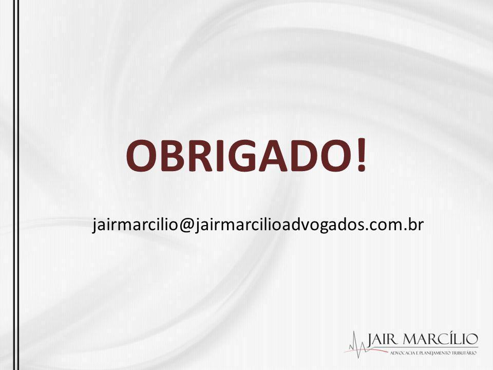 OBRIGADO! jairmarcilio@jairmarcilioadvogados.com.br