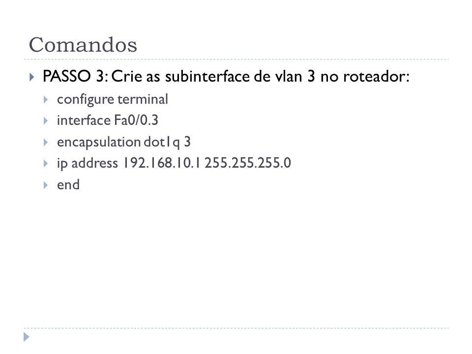 Comandos PASSO 3: Crie as subinterface de vlan 3 no roteador: