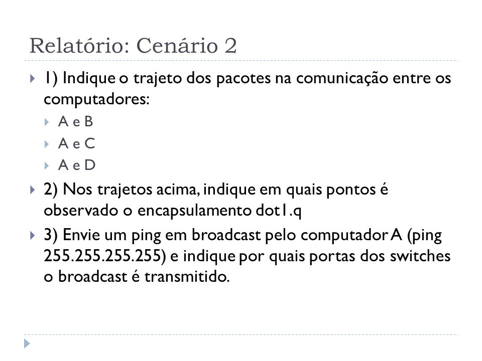 Relatório: Cenário 2 1) Indique o trajeto dos pacotes na comunicação entre os computadores: A e B.
