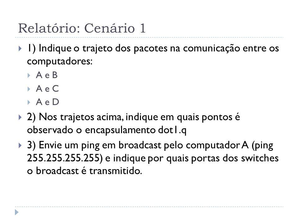 Relatório: Cenário 1 1) Indique o trajeto dos pacotes na comunicação entre os computadores: A e B.