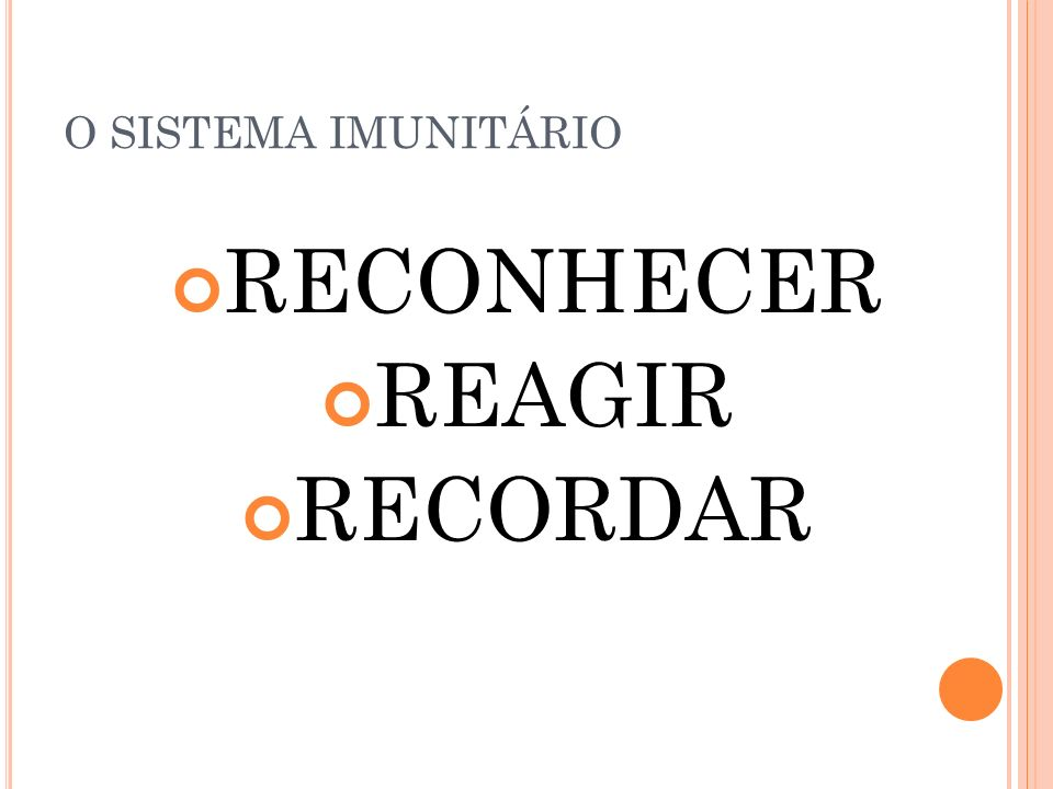 O SISTEMA IMUNITÁRIO RECONHECER REAGIR RECORDAR