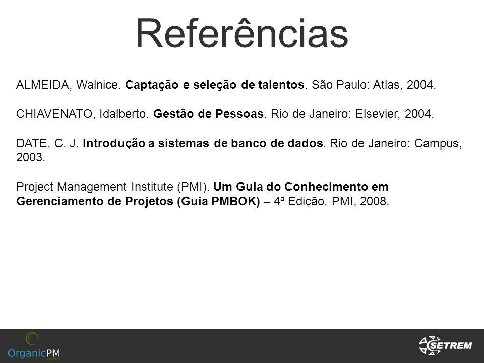 Referências ALMEIDA, Walnice. Captação e seleção de talentos. São Paulo: Atlas, 2004.