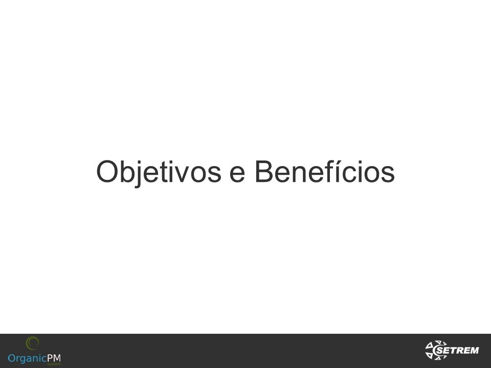 Objetivos e Benefícios