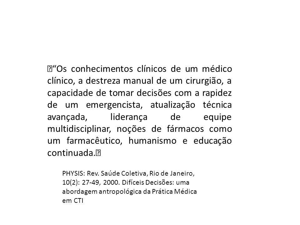 """"""" Os conhecimentos clínicos de um médico clínico, a destreza manual de um cirurgião, a capacidade de tomar decisões com a rapidez de um emergencista, atualização técnica avançada, liderança de equipe multidisciplinar, noções de fármacos como um farmacêutico, humanismo e educação continuada."""""""