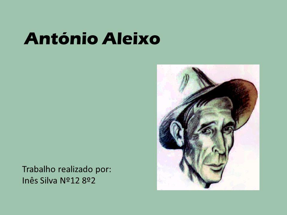 António Aleixo Trabalho realizado por: Inês Silva Nº12 8º2