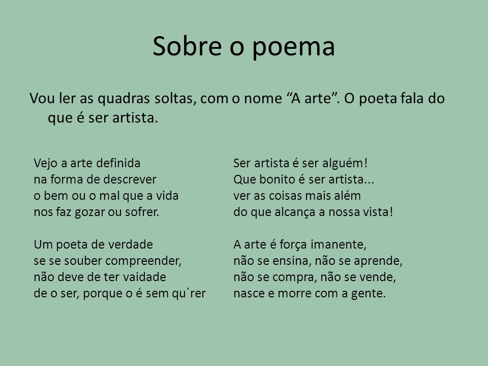 Sobre o poema Vou ler as quadras soltas, com o nome A arte . O poeta fala do que é ser artista.