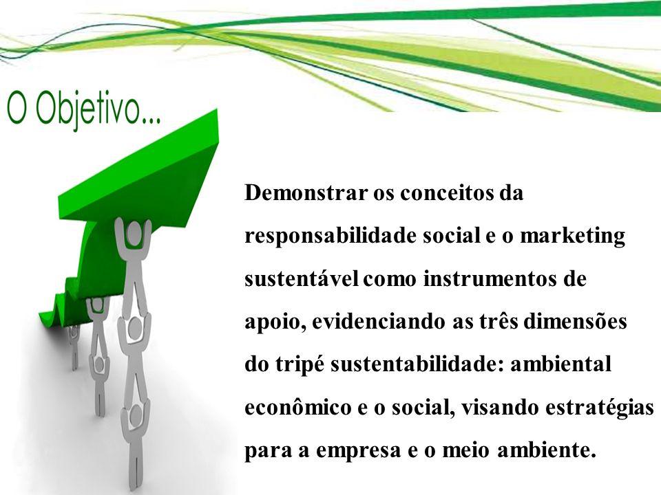 Demonstrar os conceitos da responsabilidade social e o marketing sustentável como instrumentos de apoio, evidenciando as três dimensões do tripé sustentabilidade: ambiental econômico e o social, visando estratégias para a empresa e o meio ambiente.