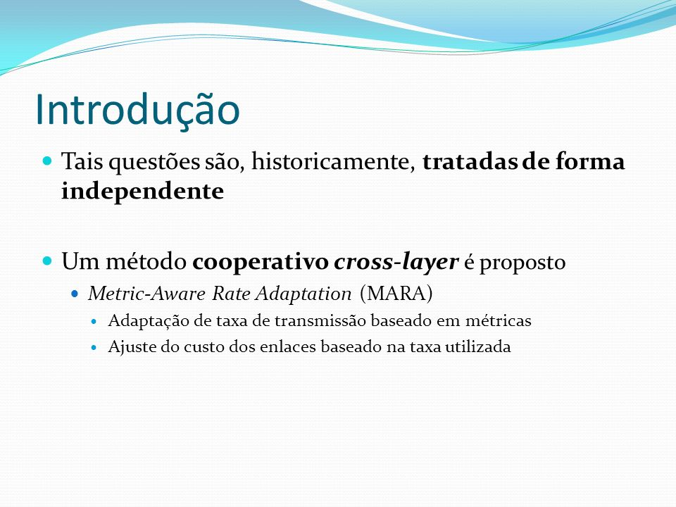 Introdução Tais questões são, historicamente, tratadas de forma independente. Um método cooperativo cross-layer é proposto.