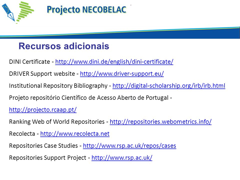 Recursos adicionais DINI Certificate - http://www.dini.de/english/dini-certificate/ DRIVER Support website - http://www.driver-support.eu/