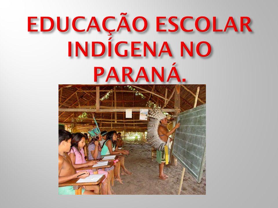 EDUCAÇÃO ESCOLAR INDÍGENA NO PARANÁ.