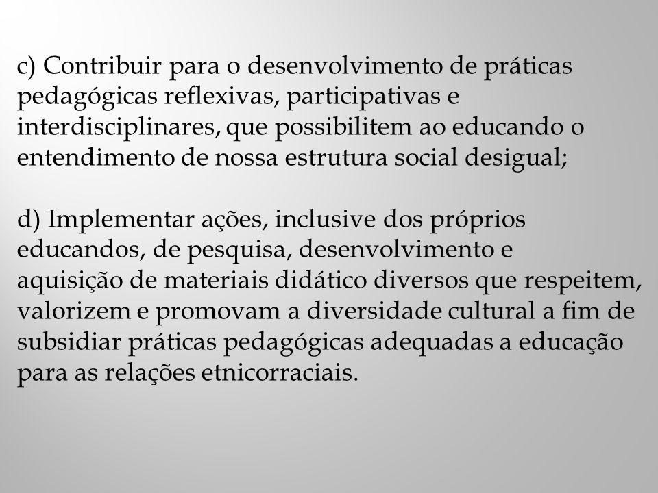 c) Contribuir para o desenvolvimento de práticas pedagógicas reflexivas, participativas e