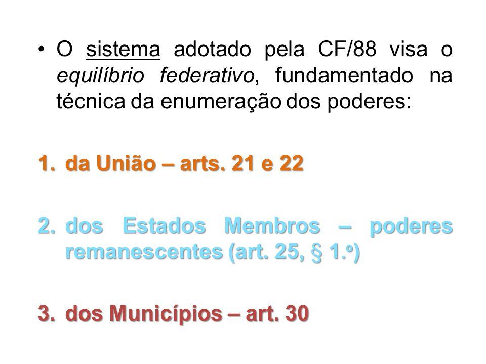 O sistema adotado pela CF/88 visa o equilíbrio federativo, fundamentado na técnica da enumeração dos poderes: