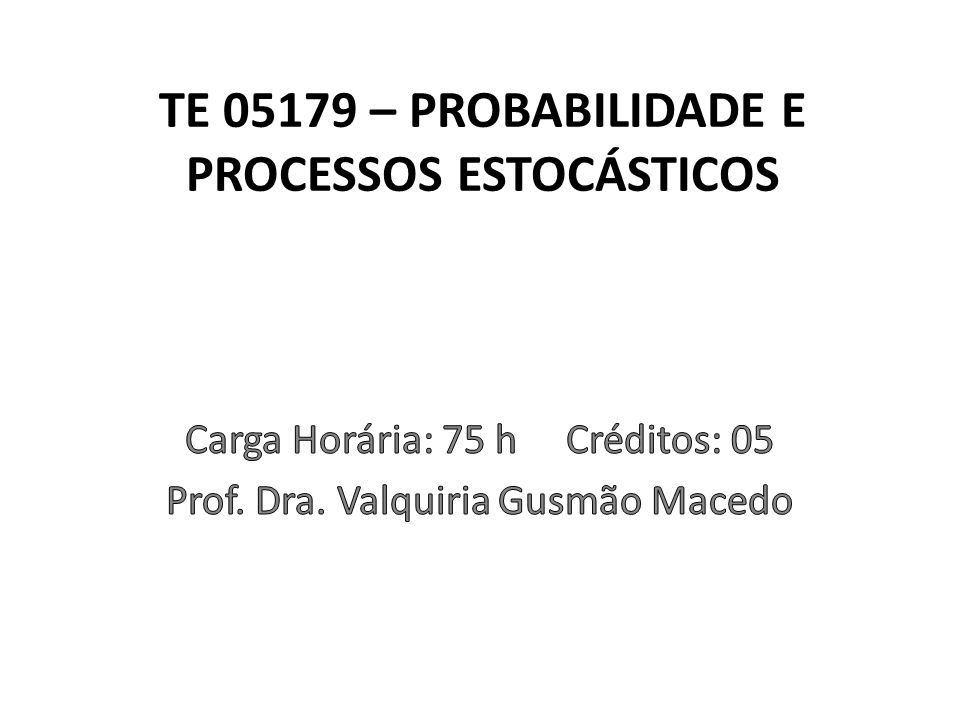 TE 05179 – PROBABILIDADE E PROCESSOS ESTOCÁSTICOS