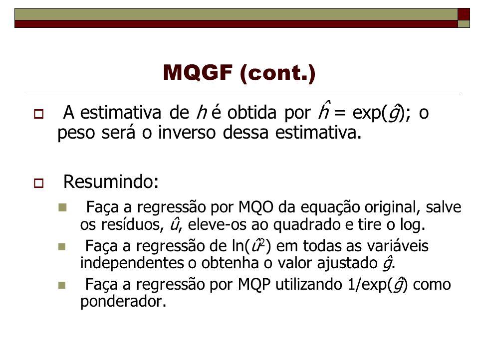 MQGF (cont.) A estimativa de h é obtida por ĥ = exp(ĝ); o peso será o inverso dessa estimativa. Resumindo:
