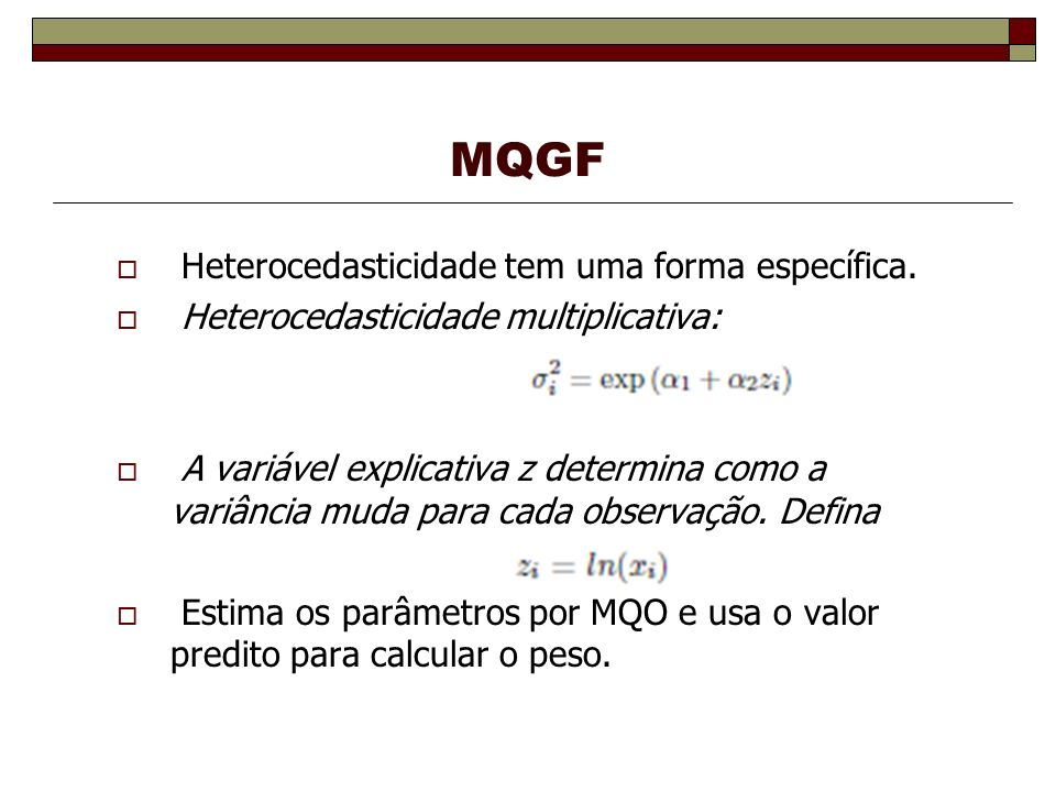 MQGF Heterocedasticidade tem uma forma específica.