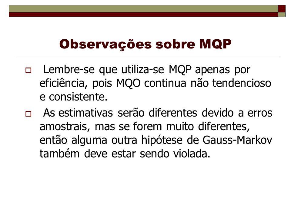 Observações sobre MQP Lembre-se que utiliza-se MQP apenas por eficiência, pois MQO continua não tendencioso e consistente.