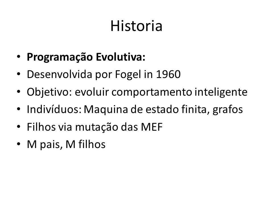 Historia Programação Evolutiva: Desenvolvida por Fogel in 1960