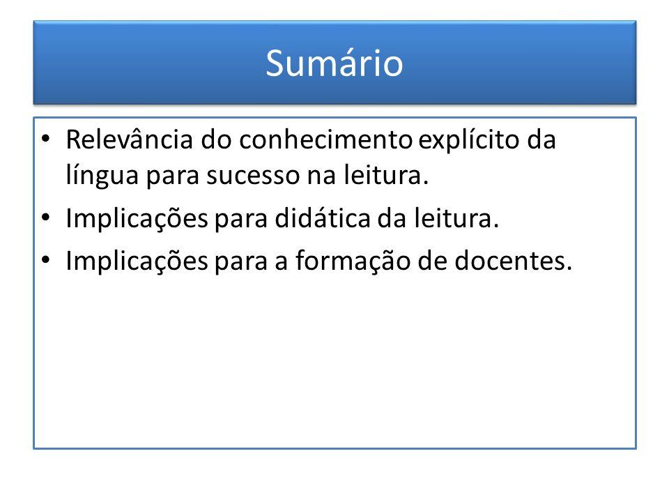Sumário Relevância do conhecimento explícito da língua para sucesso na leitura. Implicações para didática da leitura.