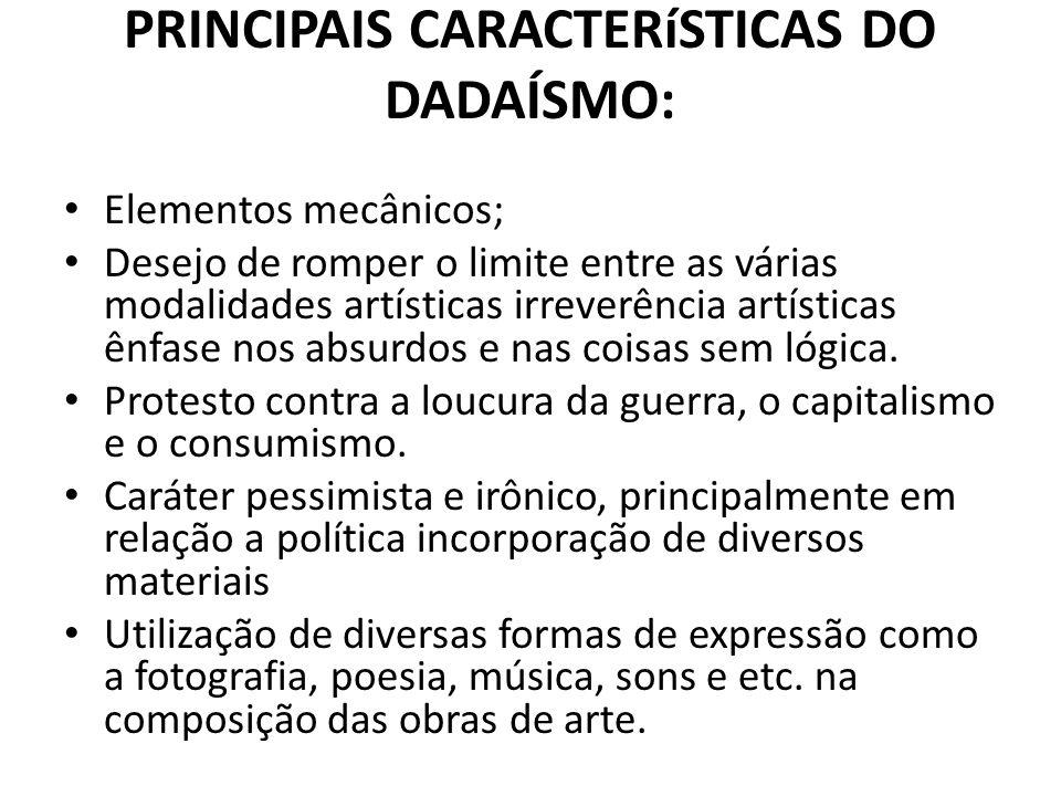 PRINCIPAIS CARACTERíSTICAS DO DADAÍSMO: