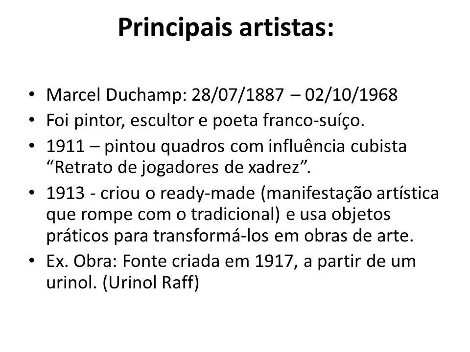 Principais artistas: Marcel Duchamp: 28/07/1887 – 02/10/1968