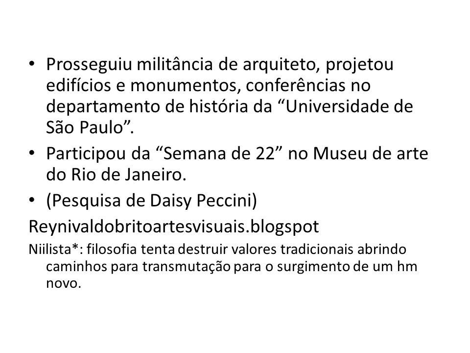 Participou da Semana de 22 no Museu de arte do Rio de Janeiro.