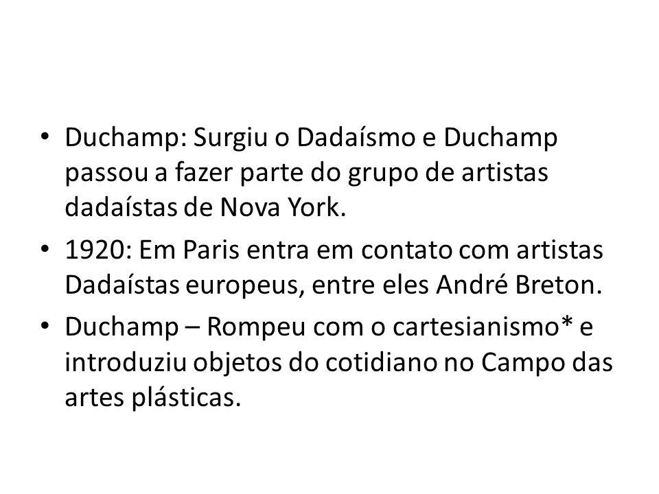 Duchamp: Surgiu o Dadaísmo e Duchamp passou a fazer parte do grupo de artistas dadaístas de Nova York.