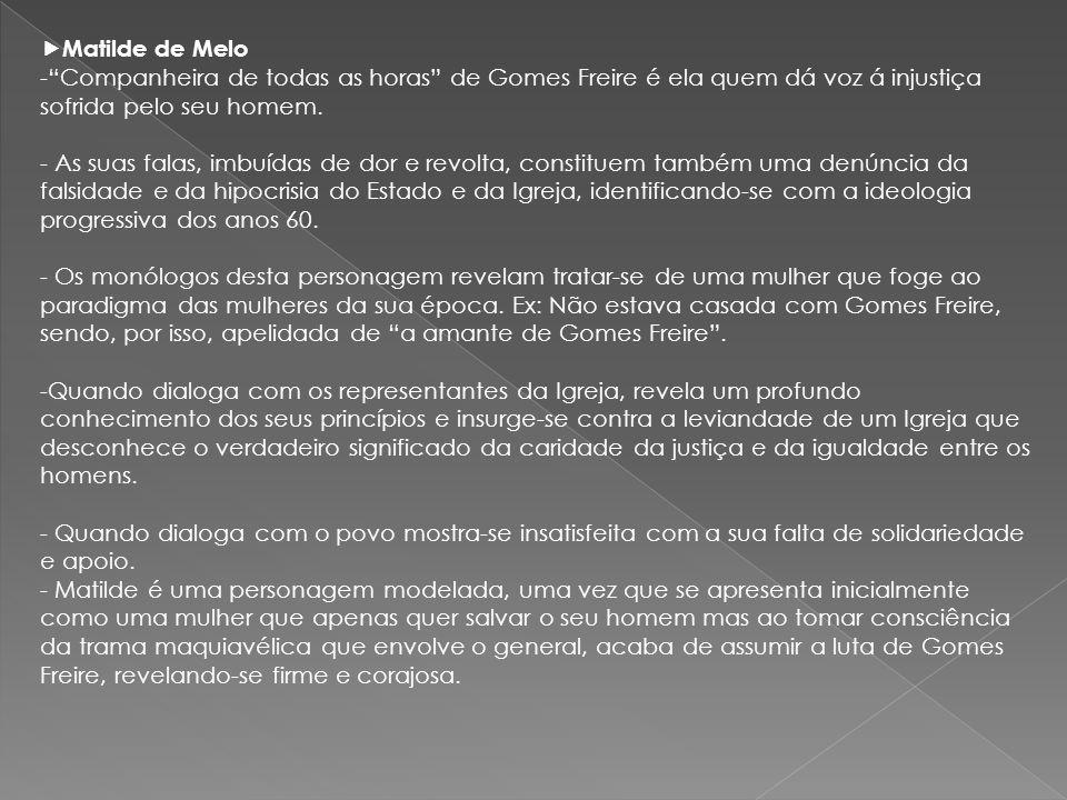 Matilde de Melo Companheira de todas as horas de Gomes Freire é ela quem dá voz á injustiça sofrida pelo seu homem.