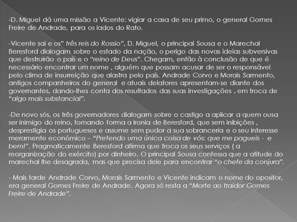D. Miguel dá uma missão a Vicente: vigiar a casa de seu primo, o general Gomes Freire de Andrade, para os lados do Rato.