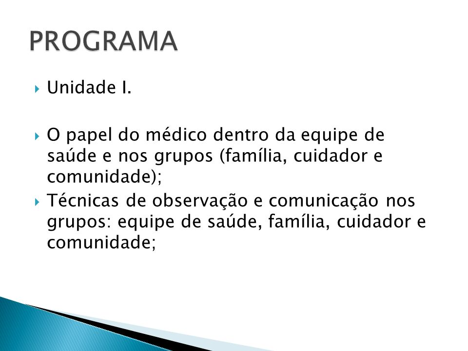 PROGRAMA Unidade I. O papel do médico dentro da equipe de saúde e nos grupos (família, cuidador e comunidade);