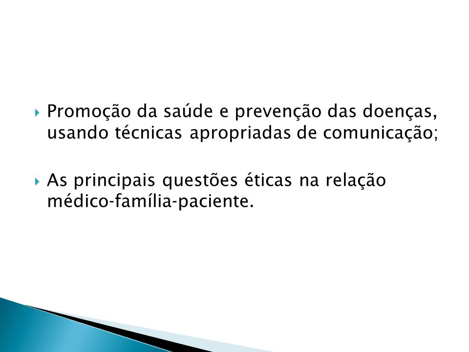 Promoção da saúde e prevenção das doenças, usando técnicas apropriadas de comunicação;