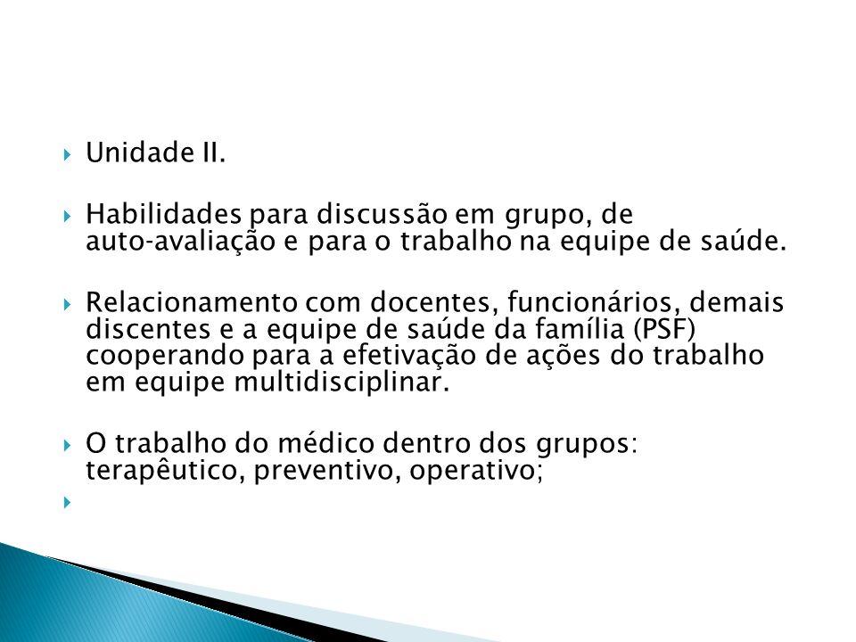 Unidade II. Habilidades para discussão em grupo, de auto‐avaliação e para o trabalho na equipe de saúde.