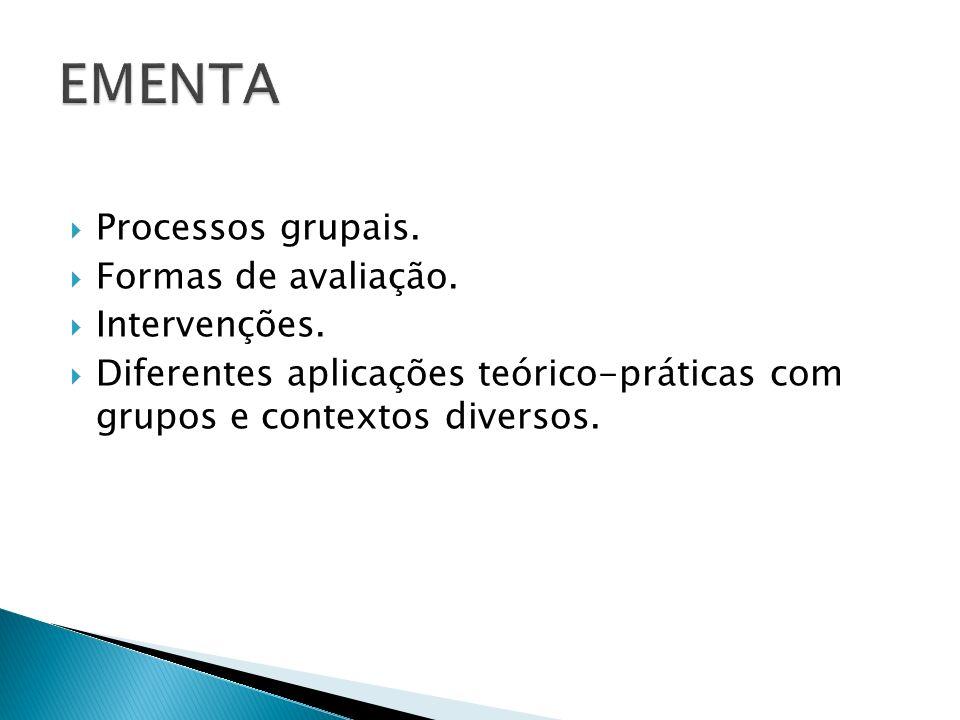 EMENTA Processos grupais. Formas de avaliação. Intervenções.