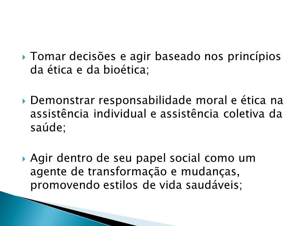 Tomar decisões e agir baseado nos princípios da ética e da bioética;