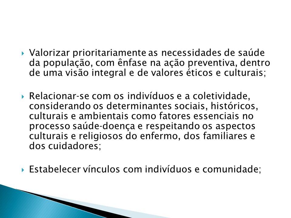 Valorizar prioritariamente as necessidades de saúde da população, com ênfase na ação preventiva, dentro de uma visão integral e de valores éticos e culturais;