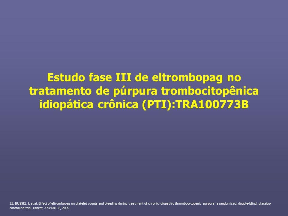 Estudo fase III de eltrombopag no tratamento de púrpura trombocitopênica idiopática crônica (PTI):TRA100773B
