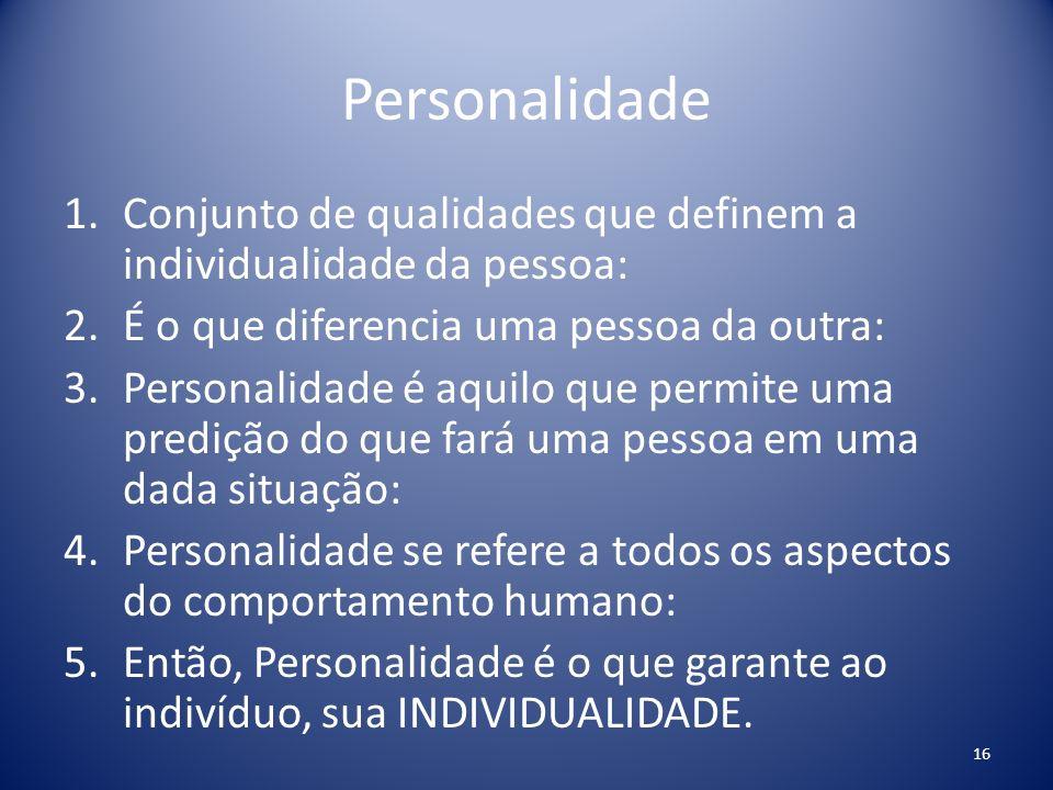 Personalidade Conjunto de qualidades que definem a individualidade da pessoa: É o que diferencia uma pessoa da outra: