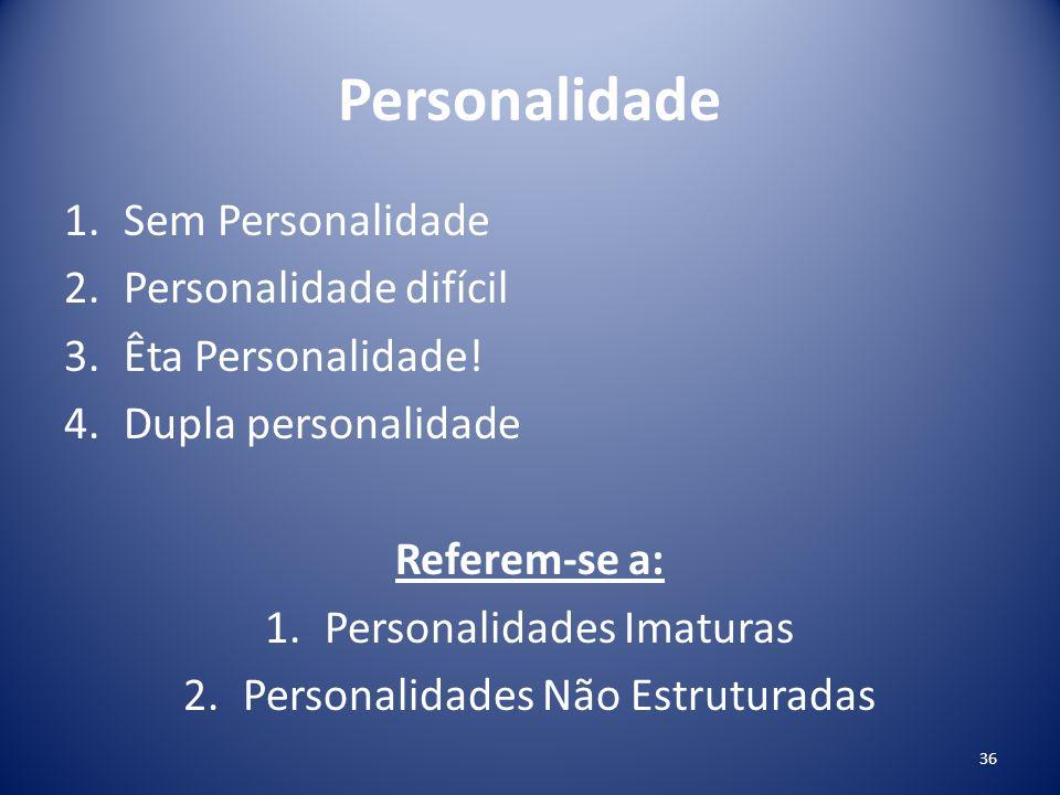 Personalidade Sem Personalidade Personalidade difícil