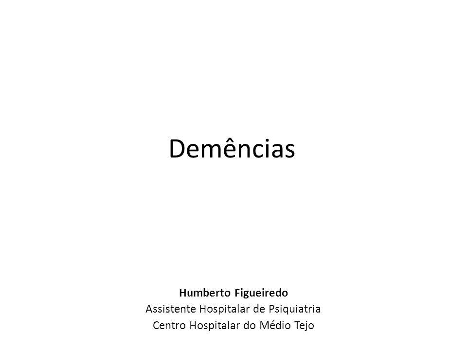 Demências Humberto Figueiredo Assistente Hospitalar de Psiquiatria