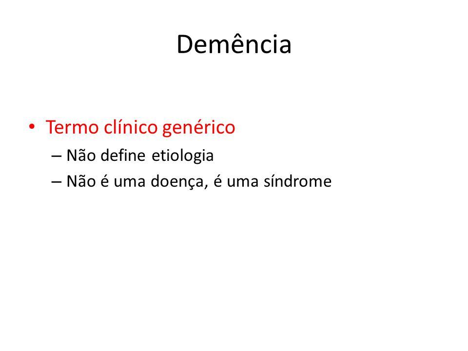 Demência Termo clínico genérico Não define etiologia
