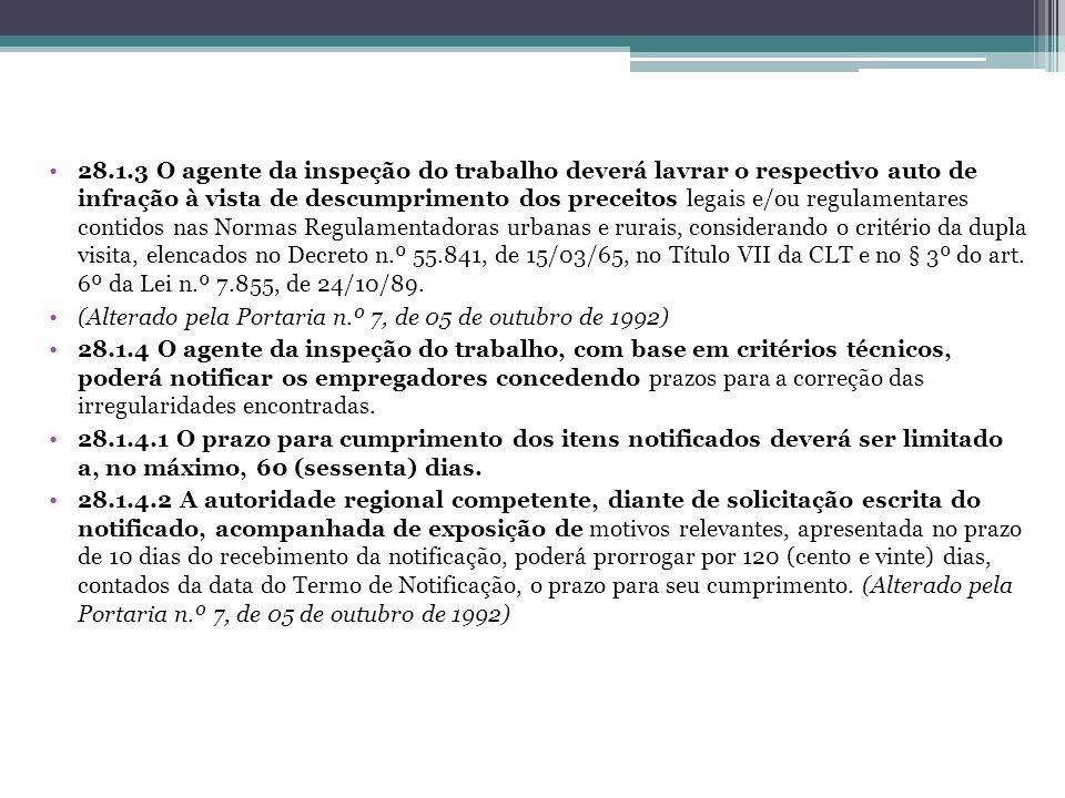 28.1.3 O agente da inspeção do trabalho deverá lavrar o respectivo auto de infração à vista de descumprimento dos preceitos legais e/ou regulamentares contidos nas Normas Regulamentadoras urbanas e rurais, considerando o critério da dupla visita, elencados no Decreto n.º 55.841, de 15/03/65, no Título VII da CLT e no § 3º do art. 6º da Lei n.º 7.855, de 24/10/89.