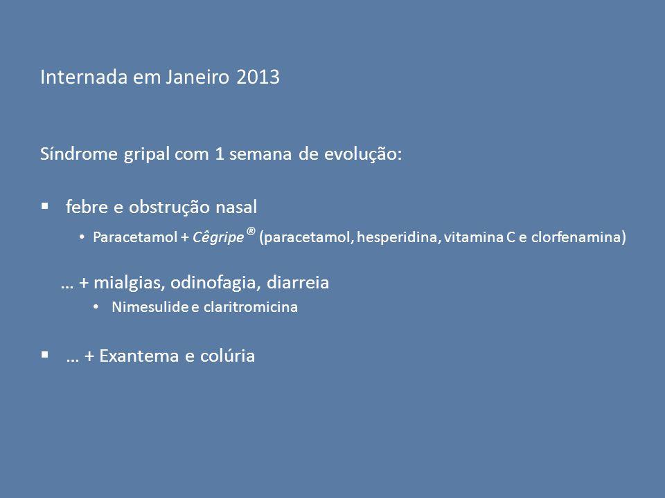 Internada em Janeiro 2013 Síndrome gripal com 1 semana de evolução: