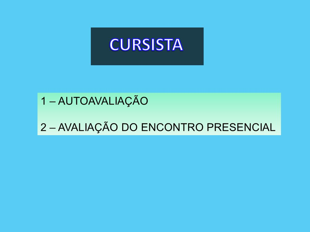 CURSISTA 1 – AUTOAVALIAÇÃO 2 – AVALIAÇÃO DO ENCONTRO PRESENCIAL