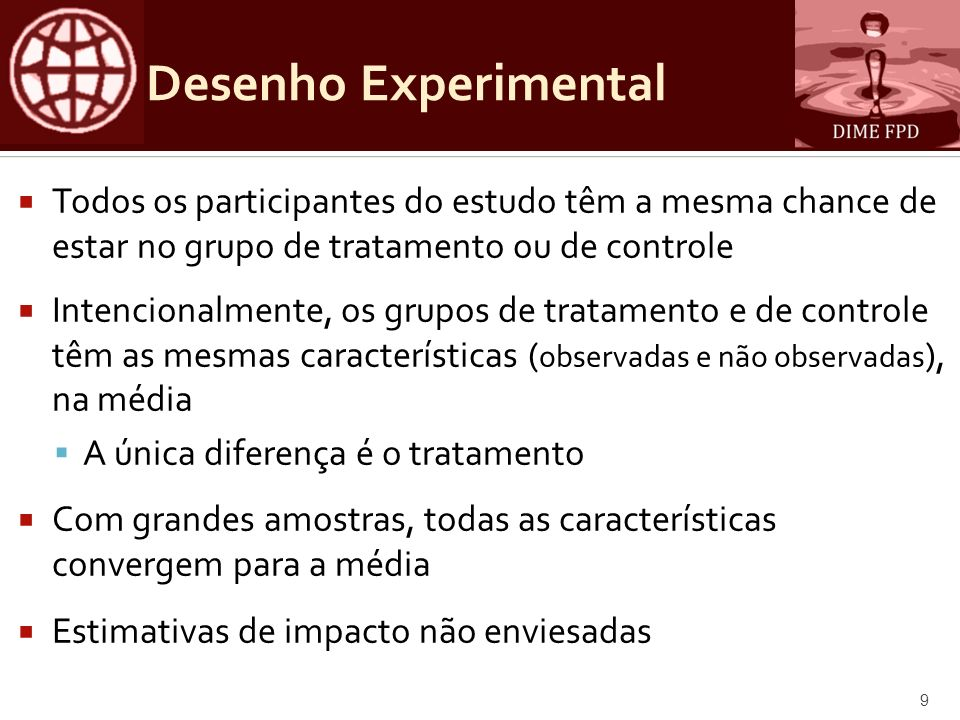 Desenho Experimental Todos os participantes do estudo têm a mesma chance de estar no grupo de tratamento ou de controle.