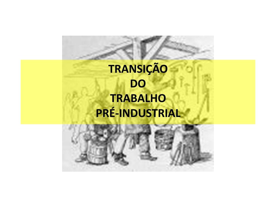 TRANSIÇÃO DO TRABALHO PRÉ-INDUSTRIAL