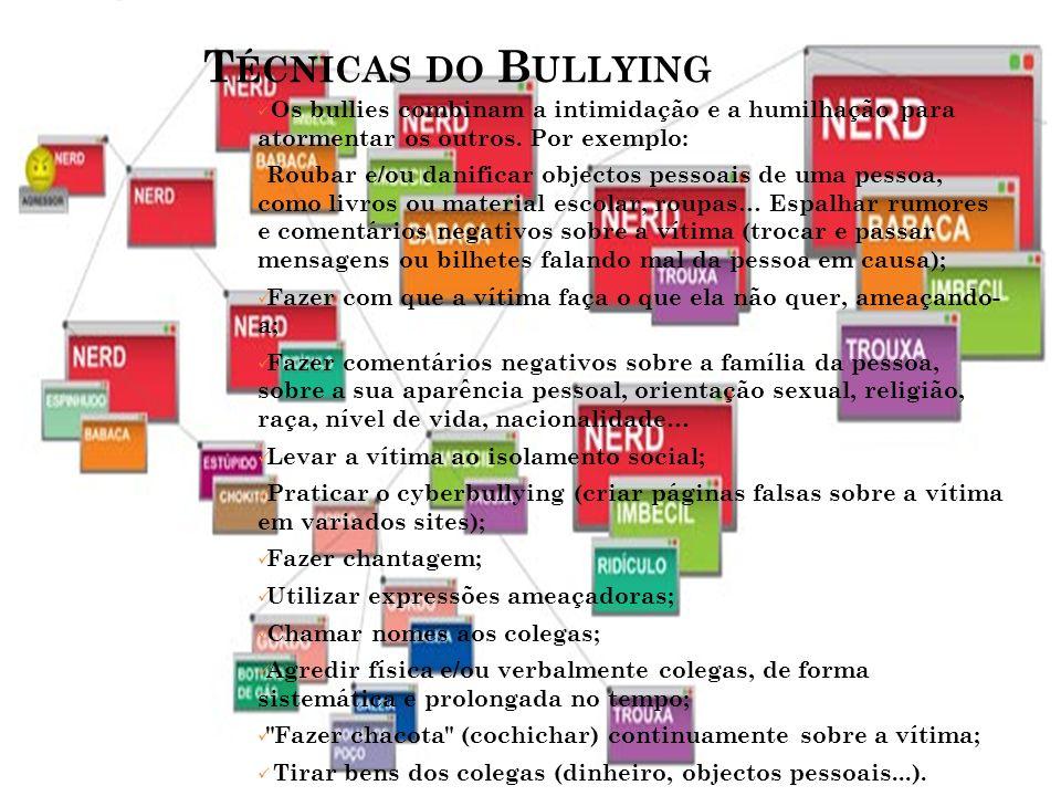 Técnicas do Bullying Os bullies combinam a intimidação e a humilhação para atormentar os outros. Por exemplo: