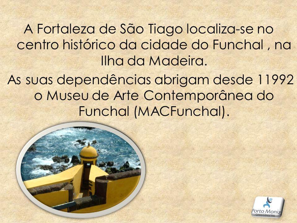 A Fortaleza de São Tiago localiza-se no centro histórico da cidade do Funchal , na Ilha da Madeira.