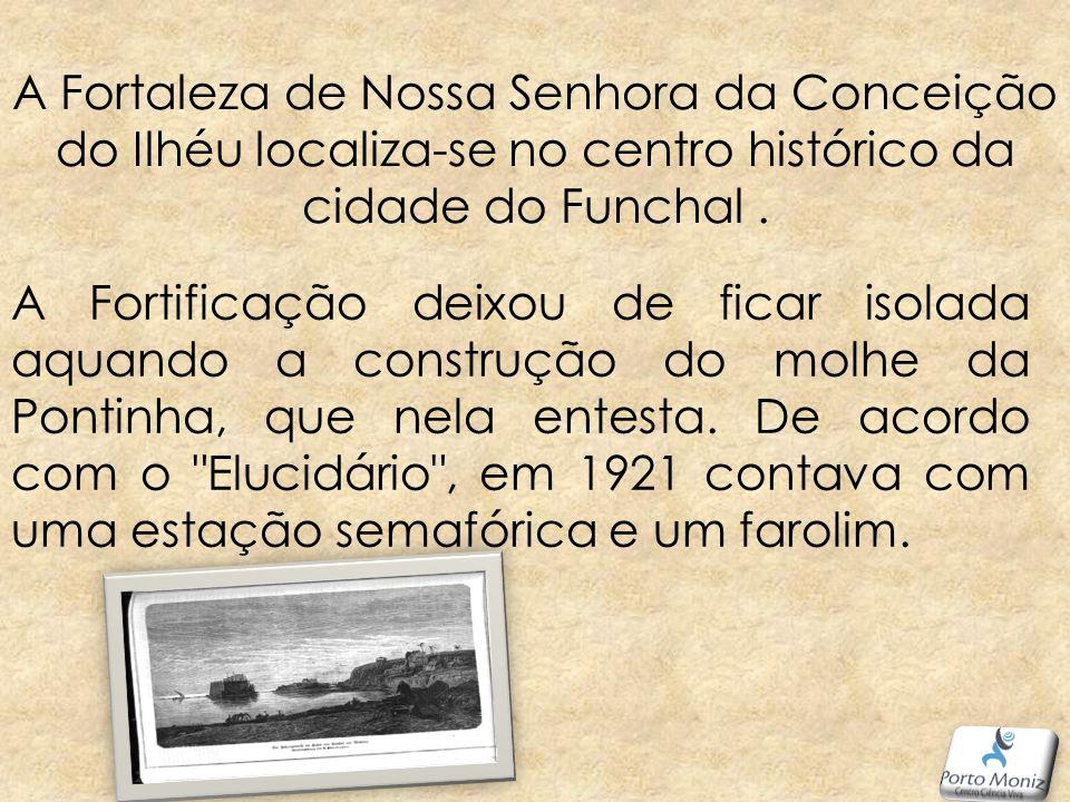 A Fortaleza de Nossa Senhora da Conceição do Ilhéu localiza-se no centro histórico da cidade do Funchal .