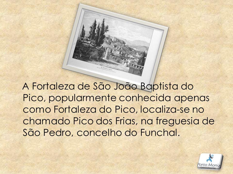 A Fortaleza de São João Baptista do Pico, popularmente conhecida apenas como Fortaleza do Pico, localiza-se no chamado Pico dos Frias, na freguesia de São Pedro, concelho do Funchal.
